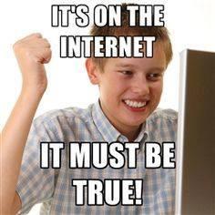 Está en la Internet, debe ser cierto