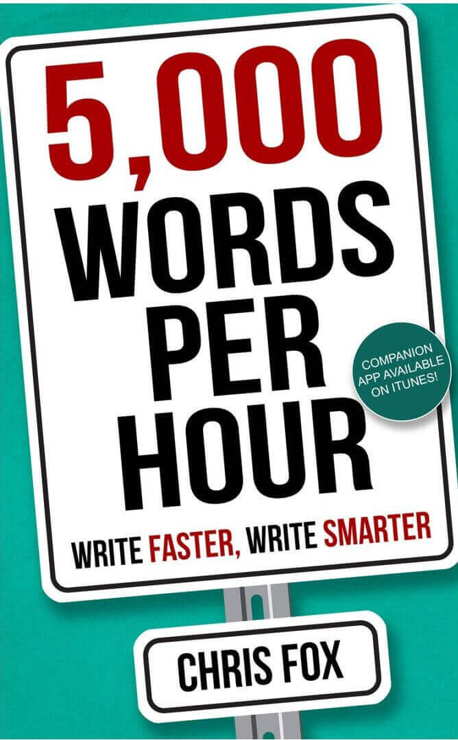 5,000 Words Per Hour: Write Faster, Write Smarter. By Chris Fox